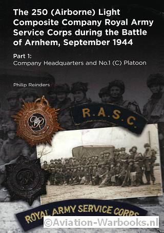 The 250 (Airborne) Light Composite Company Royal Army Service Corps during the Battle of Arnhem, September 1944